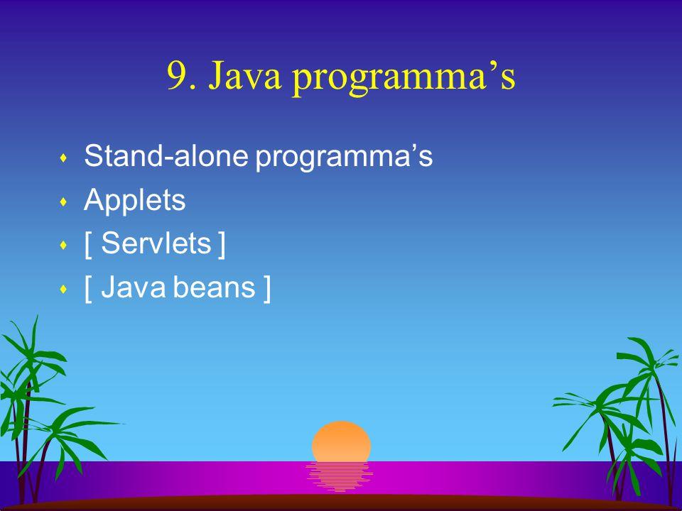 8. Kernpunten s alles in Java ingepakt in klassen s 2 soorten waarden: primitieven en referenties s referenties verwijzen naar objecten s object manip