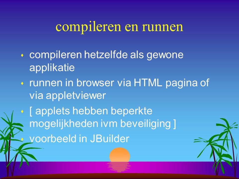 hoofdelementen s extend Applet s geen automatische uitvoering van main(..) maar init(..) en paint(..) s Graphics object tekent in het venster van de b