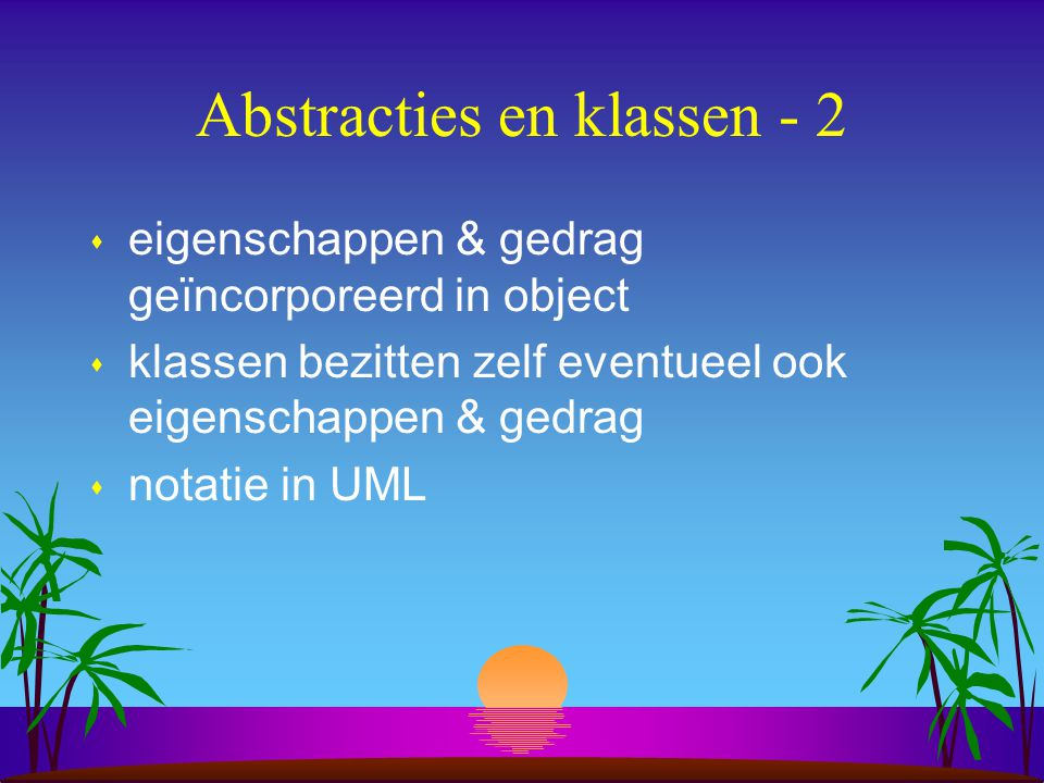 Abstracties en klassen - 1 s modelleren van eigenschappen & gedrag van objecten s klassen abstracter dan objecten wat betreft eigenschappen s klasse i
