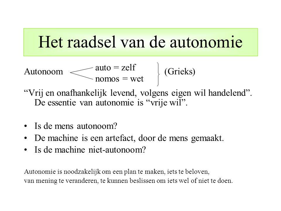 """Autonoom (Grieks) """"Vrij en onafhankelijk levend, volgens eigen wil handelend"""". De essentie van autonomie is """"vrije wil"""". Is de mens autonoom? De machi"""