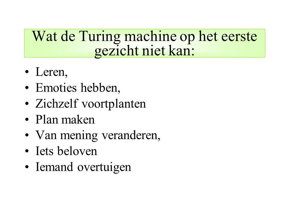 Wat de Turing machine op het eerste gezicht niet kan: Leren, Emoties hebben, Zichzelf voortplanten Plan maken Van mening veranderen, Iets beloven Iema