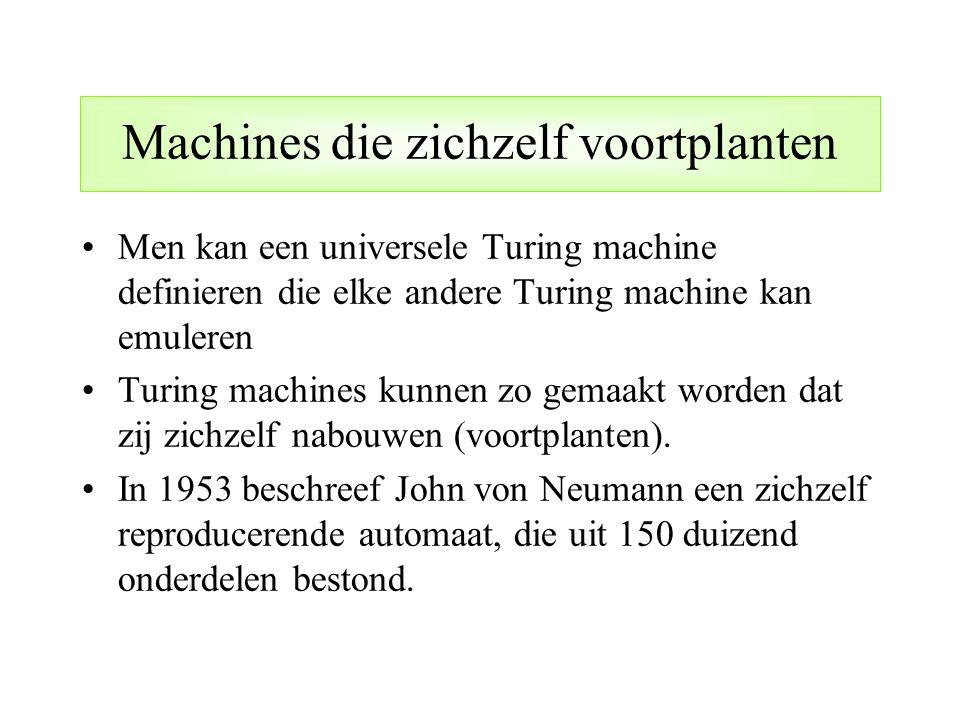 Machines die zichzelf voortplanten Men kan een universele Turing machine definieren die elke andere Turing machine kan emuleren Turing machines kunnen