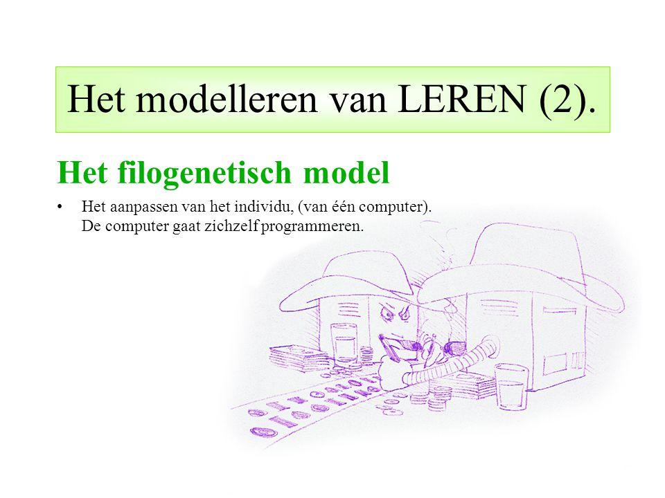 Het modelleren van LEREN (2). Het filogenetisch model Het aanpassen van het individu, (van één computer). De computer gaat zichzelf programmeren.