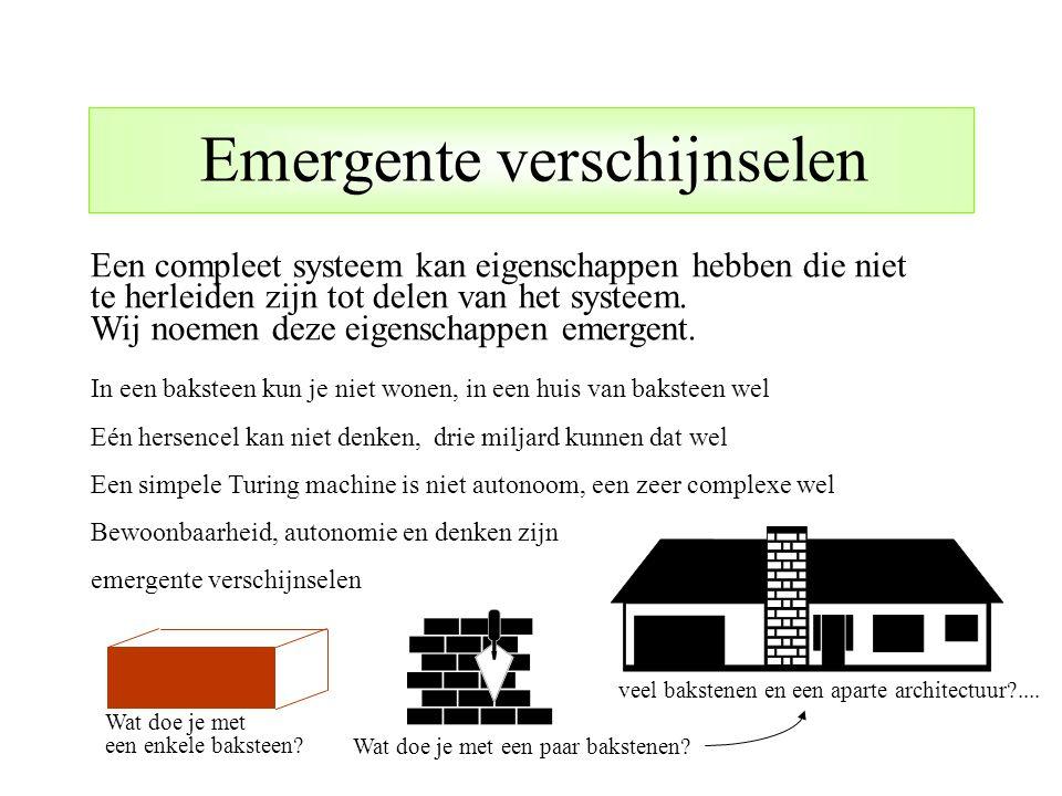 Een compleet systeem kan eigenschappen hebben die niet te herleiden zijn tot delen van het systeem. Wij noemen deze eigenschappen emergent. In een bak