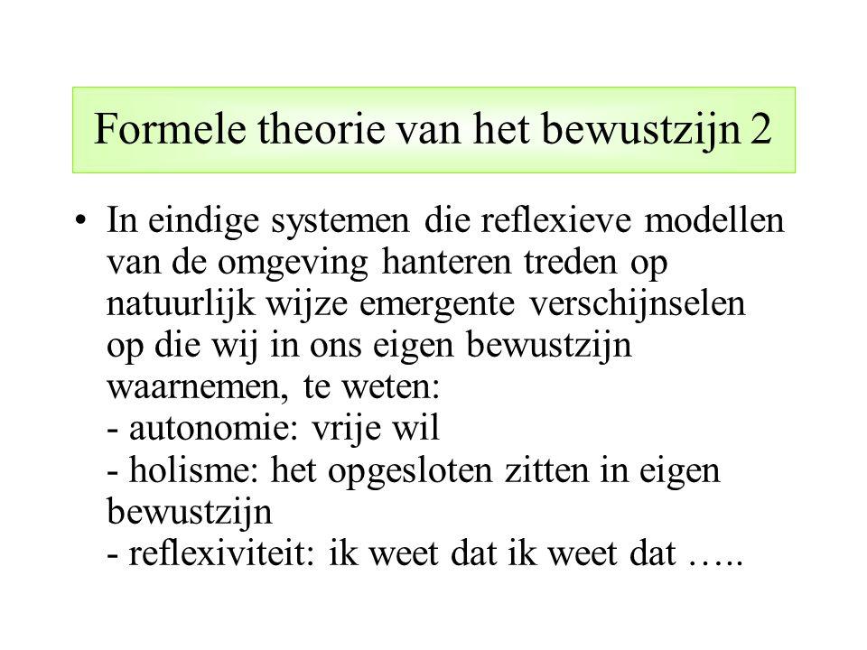 Formele theorie van het bewustzijn 2 In eindige systemen die reflexieve modellen van de omgeving hanteren treden op natuurlijk wijze emergente verschi