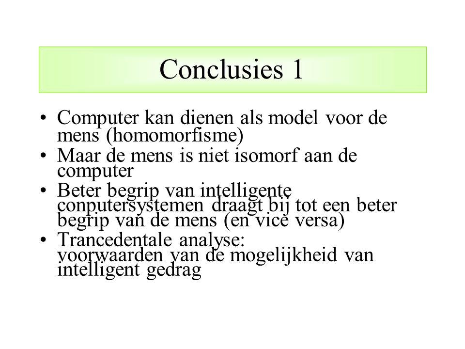 Conclusies 1 Computer kan dienen als model voor de mens (homomorfisme) Maar de mens is niet isomorf aan de computer Beter begrip van intelligente conp