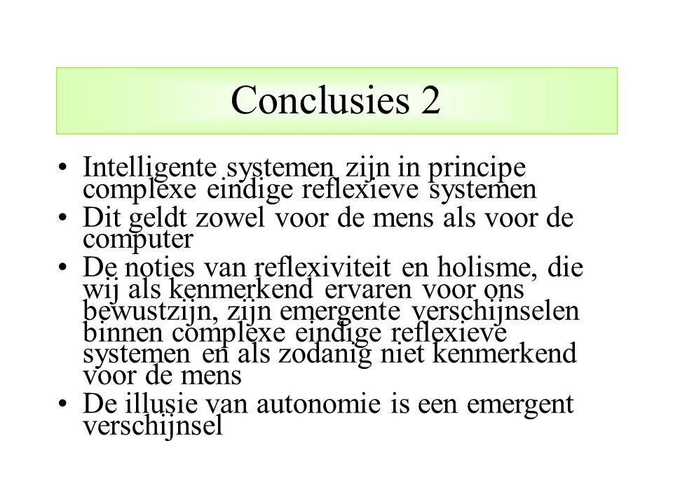 Conclusies 2 Intelligente systemen zijn in principe complexe eindige reflexieve systemen Dit geldt zowel voor de mens als voor de computer De noties v