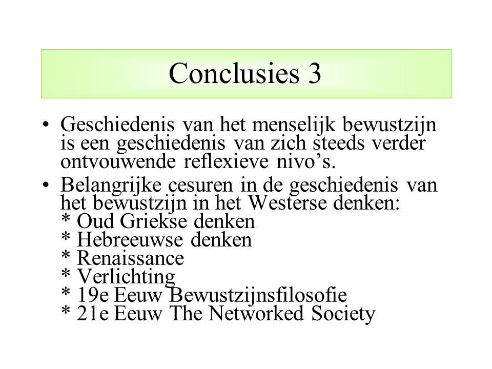 Conclusies 3 Geschiedenis van het menselijk bewustzijn is een geschiedenis van zich steeds verder ontvouwende reflexieve nivo's. Belangrijke cesuren i