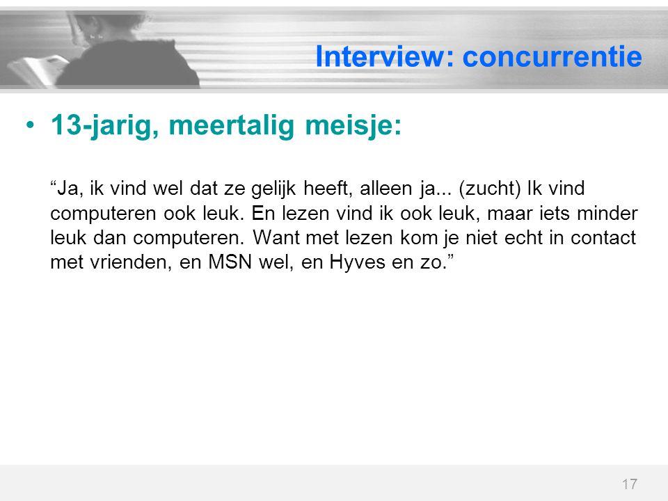 """17 Interview: concurrentie 13-jarig, meertalig meisje: """"Ja, ik vind wel dat ze gelijk heeft, alleen ja... (zucht) Ik vind computeren ook leuk. En leze"""