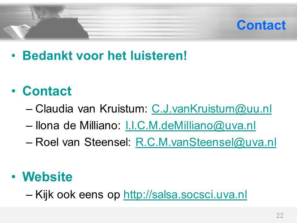 22 Contact Bedankt voor het luisteren! Contact –Claudia van Kruistum: C.J.vanKruistum@uu.nlC.J.vanKruistum@uu.nl –Ilona de Milliano: I.I.C.M.deMillian
