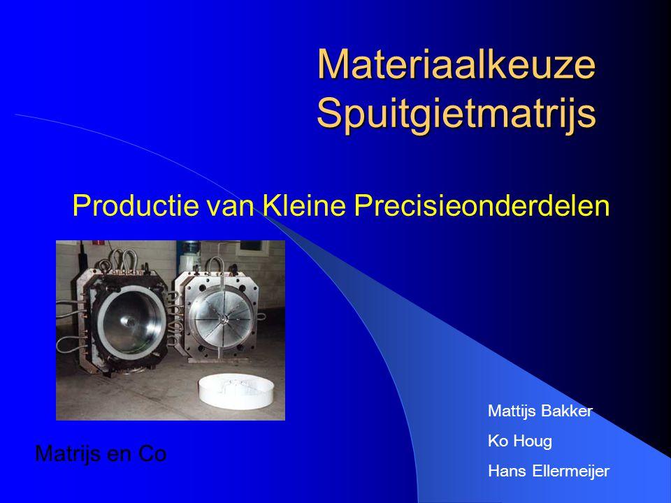 Inhoud Vooronderzoek Welk materiaal spuitgieten Materiaal eigenschappen Keuze van harding Proceskeuze Materiaalkeuze Conclusie Vragen