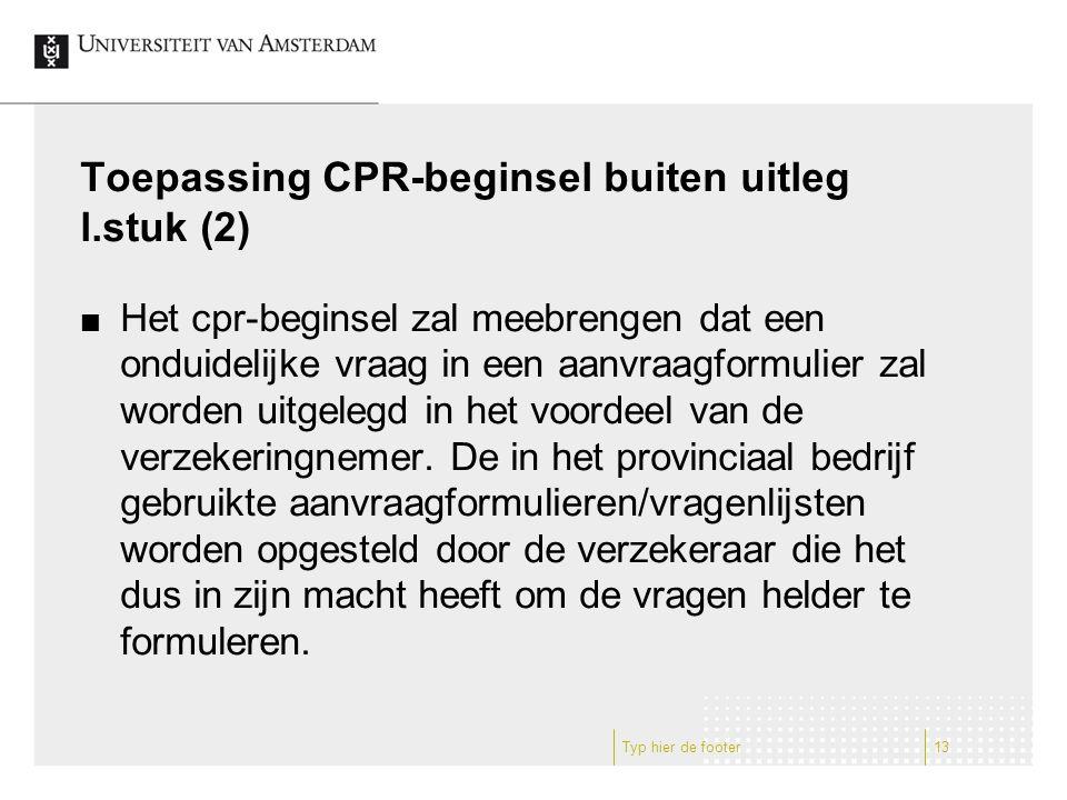 Toepassing CPR-beginsel buiten uitleg l.stuk (2) Het cpr-beginsel zal meebrengen dat een onduidelijke vraag in een aanvraagformulier zal worden uitgelegd in het voordeel van de verzekeringnemer.