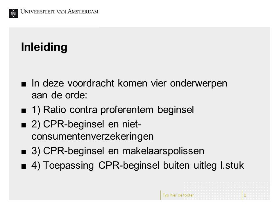 Inleiding In deze voordracht komen vier onderwerpen aan de orde: 1) Ratio contra proferentem beginsel 2) CPR-beginsel en niet- consumentenverzekeringen 3) CPR-beginsel en makelaarspolissen 4) Toepassing CPR-beginsel buiten uitleg l.stuk Typ hier de footer2