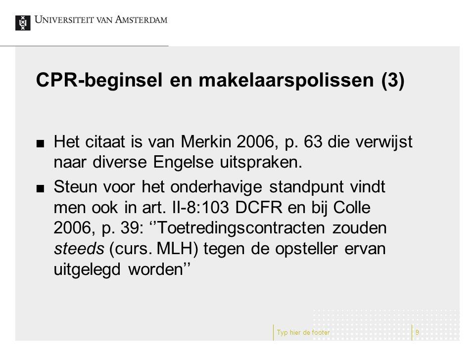 CPR-beginsel en makelaarspolissen (3) Het citaat is van Merkin 2006, p.