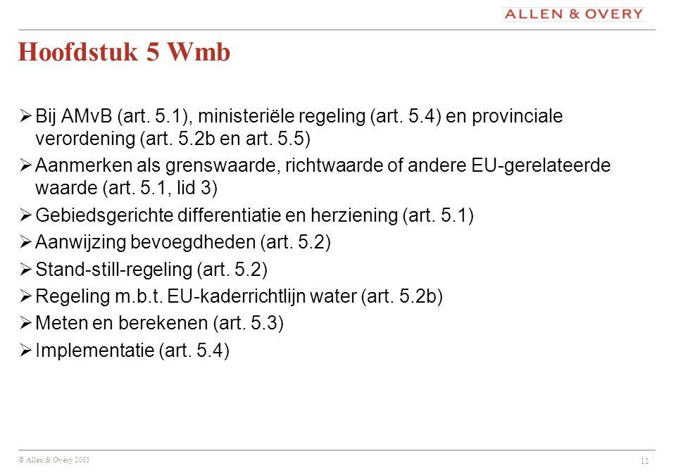 © Allen & Overy 2013 Hoofdstuk 5 Wmb  Bij AMvB (art. 5.1), ministeriële regeling (art. 5.4) en provinciale verordening (art. 5.2b en art. 5.5)  Aanm
