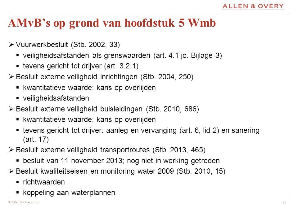 © Allen & Overy 2013 AMvB's op grond van hoofdstuk 5 Wmb  Vuurwerkbesluit (Stb. 2002, 33)  veiligheidsafstanden als grenswaarden (art. 4.1 jo. Bijla