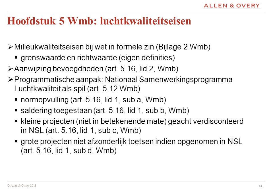 © Allen & Overy 2013 Hoofdstuk 5 Wmb: luchtkwaliteitseisen  Milieukwaliteitseisen bij wet in formele zin (Bijlage 2 Wmb)  grenswaarde en richtwaarde