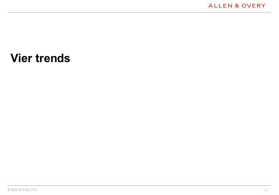 © Allen & Overy 2013 15 Vier trends
