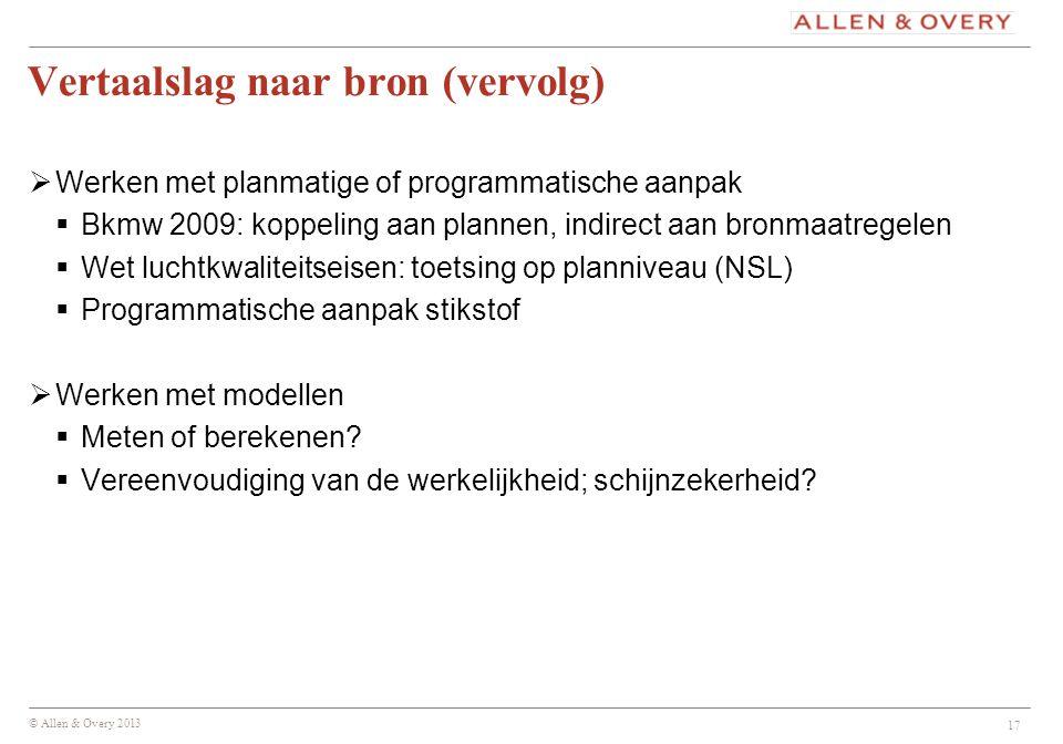 © Allen & Overy 2013 Vertaalslag naar bron (vervolg)  Werken met planmatige of programmatische aanpak  Bkmw 2009: koppeling aan plannen, indirect aa