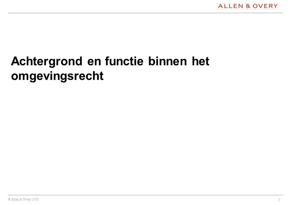 © Allen & Overy 2013 3 Achtergrond en functie binnen het omgevingsrecht