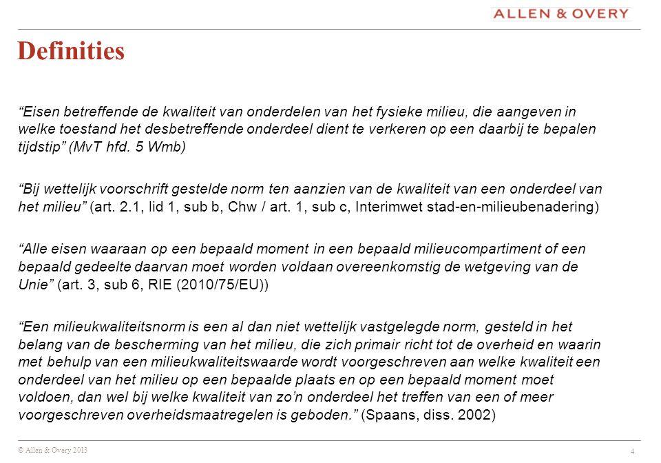 """© Allen & Overy 2013 Definities """"Eisen betreffende de kwaliteit van onderdelen van het fysieke milieu, die aangeven in welke toestand het desbetreffen"""