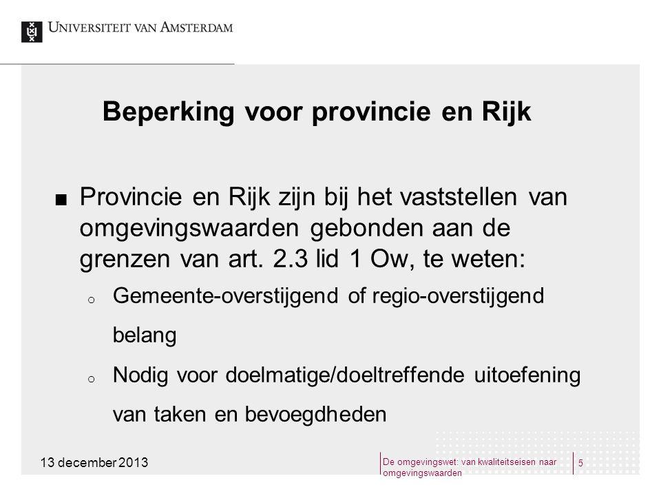 Beperking voor provincie en Rijk Provincie en Rijk zijn bij het vaststellen van omgevingswaarden gebonden aan de grenzen van art. 2.3 lid 1 Ow, te wet