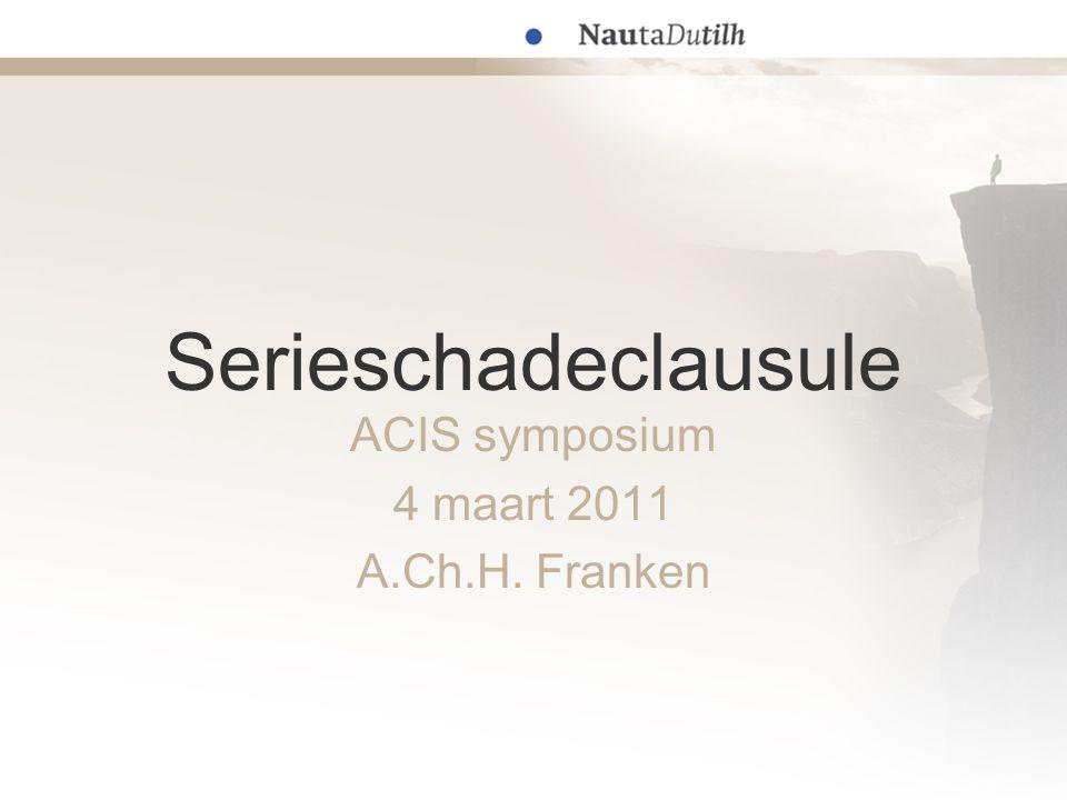 Serieschadeclausule ACIS symposium 4 maart 2011 A.Ch.H. Franken