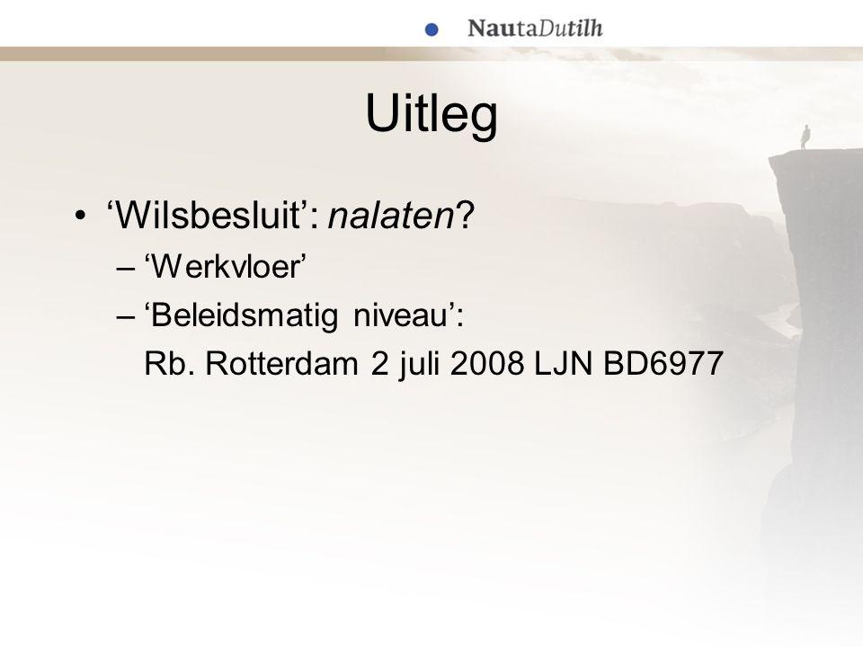 Uitleg 'Wilsbesluit': nalaten? –'Werkvloer' –'Beleidsmatig niveau': Rb. Rotterdam 2 juli 2008 LJN BD6977