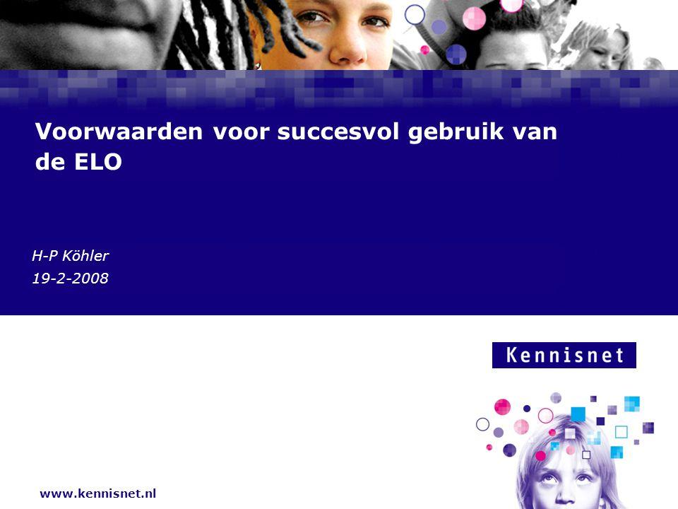 www.kennisnet.nl Naam van de Auteur 7 januari 2008 Voorwaarden voor succesvol gebruik van de ELO H-P Köhler 19-2-2008