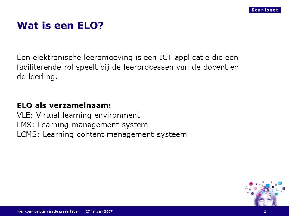 Hier komt de titel van de presentatie 27 januari 20071 Wat is een ELO.
