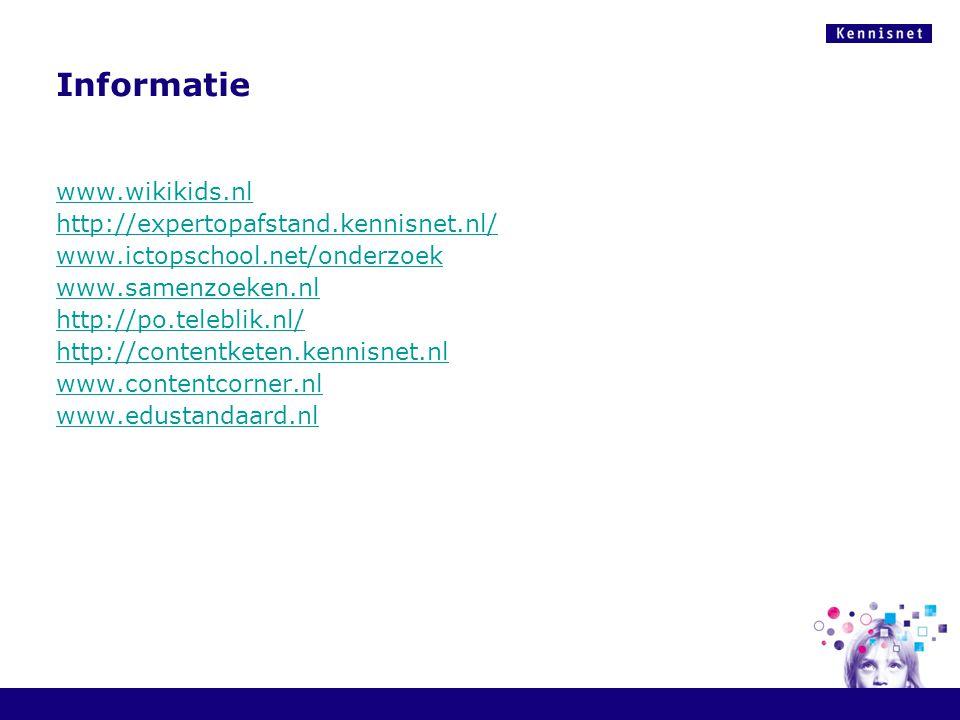 Informatie www.wikikids.nl http://expertopafstand.kennisnet.nl/ www.ictopschool.net/onderzoek www.samenzoeken.nl http://po.teleblik.nl/ http://contentketen.kennisnet.nl www.contentcorner.nl www.edustandaard.nl