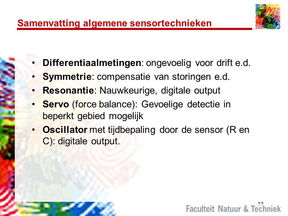 77 Samenvatting algemene sensortechnieken Differentiaalmetingen: ongevoelig voor drift e.d.
