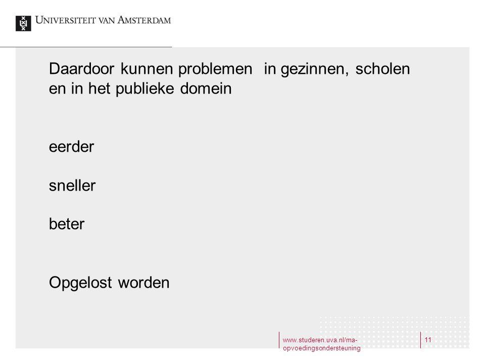 www.studeren.uva.nl/ma- opvoedingsondersteuning 11 Daardoor kunnen problemen in gezinnen, scholen en in het publieke domein eerder sneller beter Opgel