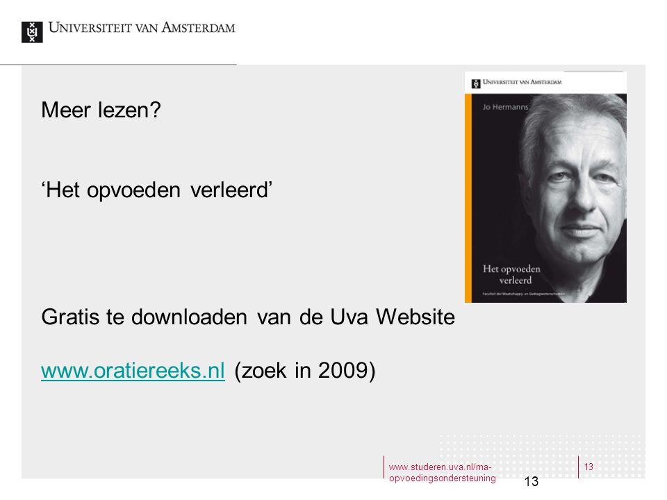 www.studeren.uva.nl/ma- opvoedingsondersteuning 13 Meer lezen? 'Het opvoeden verleerd' Gratis te downloaden van de Uva Website www.oratiereeks.nlwww.o