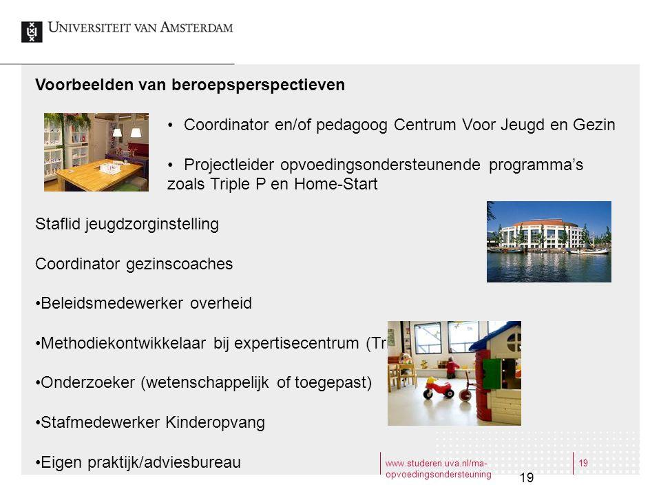 www.studeren.uva.nl/ma- opvoedingsondersteuning 19 Voorbeelden van beroepsperspectieven Coordinator en/of pedagoog Centrum Voor Jeugd en Gezin Project