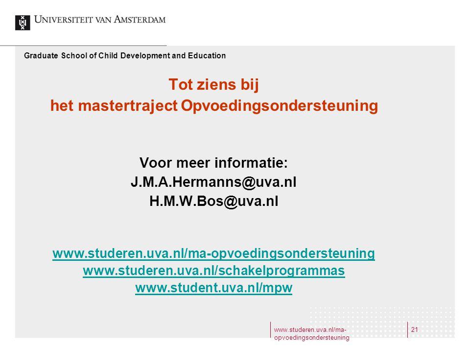 www.studeren.uva.nl/ma- opvoedingsondersteuning 21 Graduate School of Child Development and Education Tot ziens bij het mastertraject Opvoedingsonders