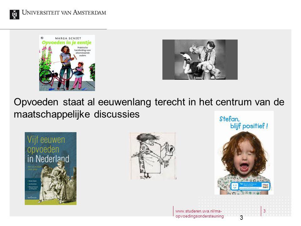 www.studeren.uva.nl/ma- opvoedingsondersteuning 3 3 Opvoeden staat al eeuwenlang terecht in het centrum van de maatschappelijke discussies