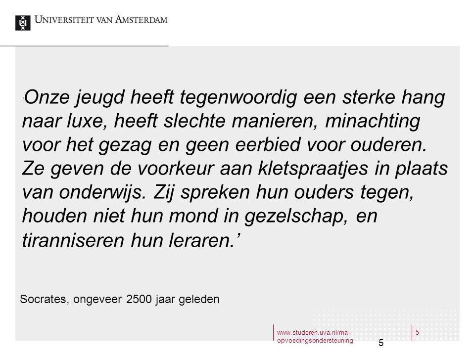 www.studeren.uva.nl/ma- opvoedingsondersteuning 5 5 ' Onze jeugd heeft tegenwoordig een sterke hang naar luxe, heeft slechte manieren, minachting voor