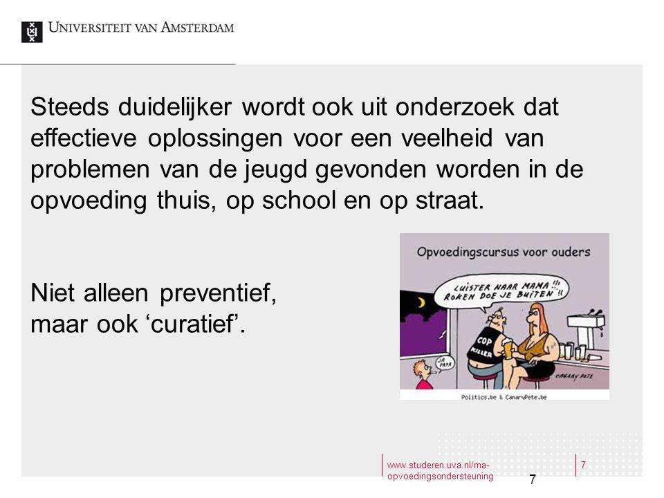 www.studeren.uva.nl/ma- opvoedingsondersteuning 7 7 Steeds duidelijker wordt ook uit onderzoek dat effectieve oplossingen voor een veelheid van proble