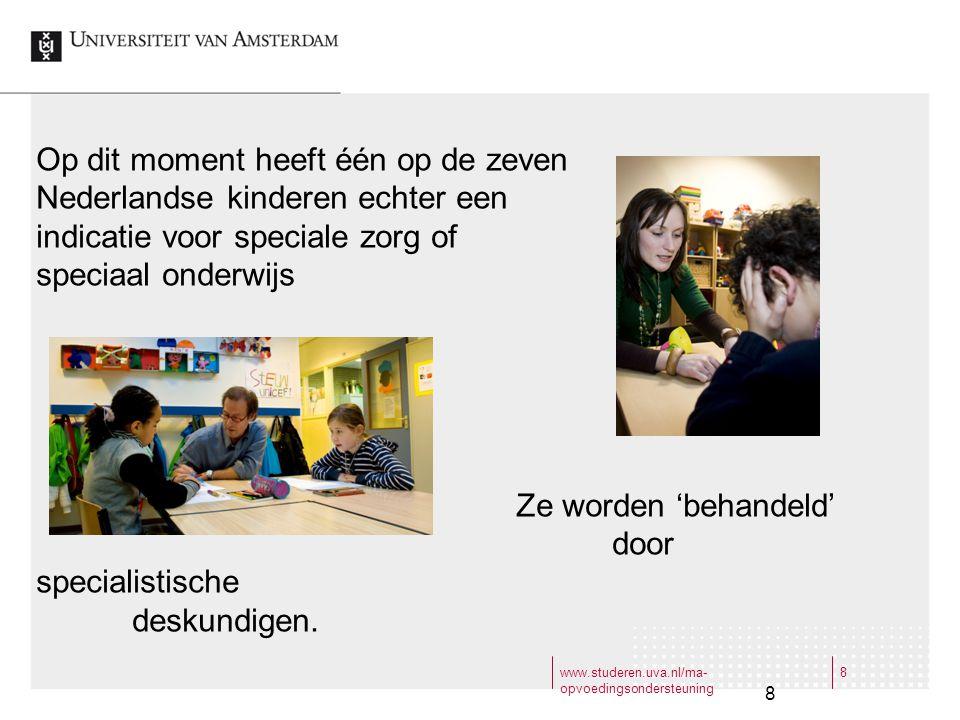 www.studeren.uva.nl/ma- opvoedingsondersteuning 8 8 Op dit moment heeft één op de zeven Nederlandse kinderen echter een indicatie voor speciale zorg o