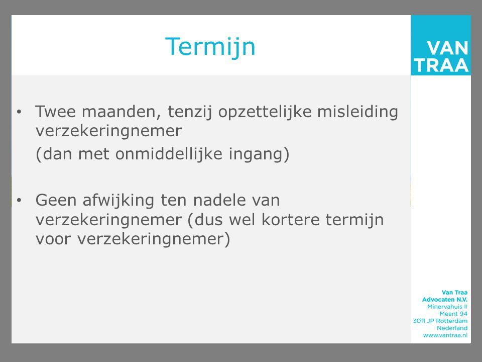 Beperking voor verzekeraar Alleen op bedongen gronden die van dien aard zijn dat gebondenheid aan de verzekering niet meer van de verzekeraar kan worden verlangd (art.