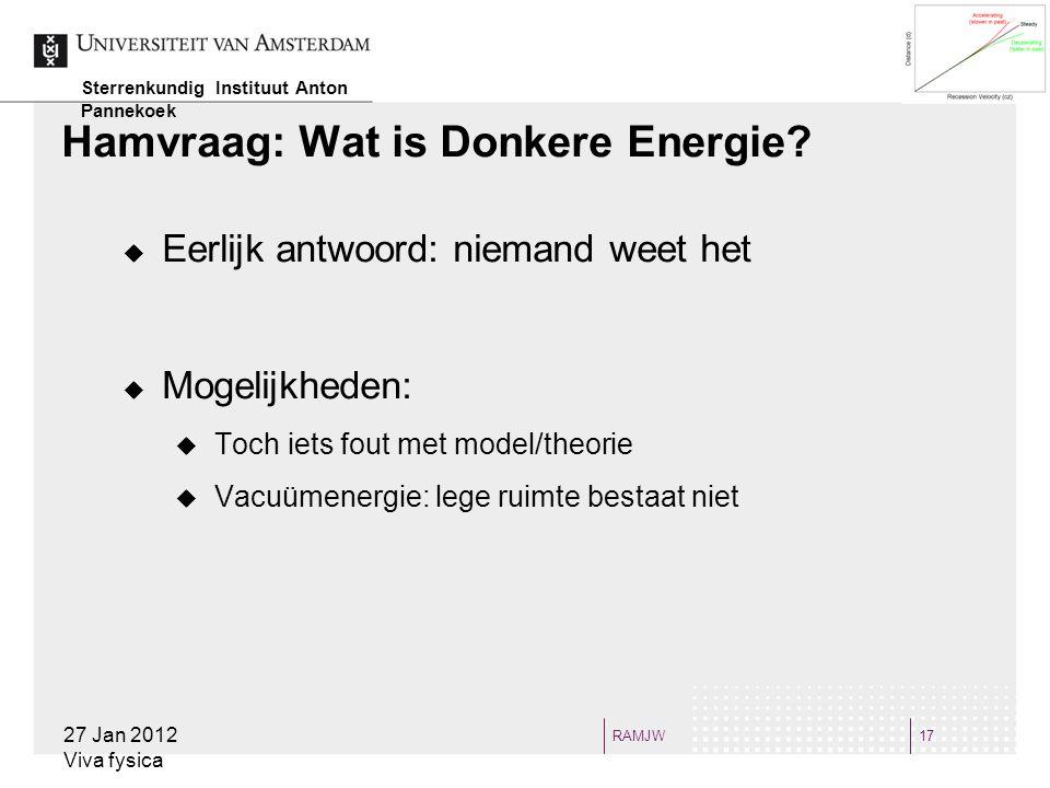RAMJW17 Hamvraag: Wat is Donkere Energie?  Eerlijk antwoord: niemand weet het  Mogelijkheden:  Toch iets fout met model/theorie  Vacuümenergie: le