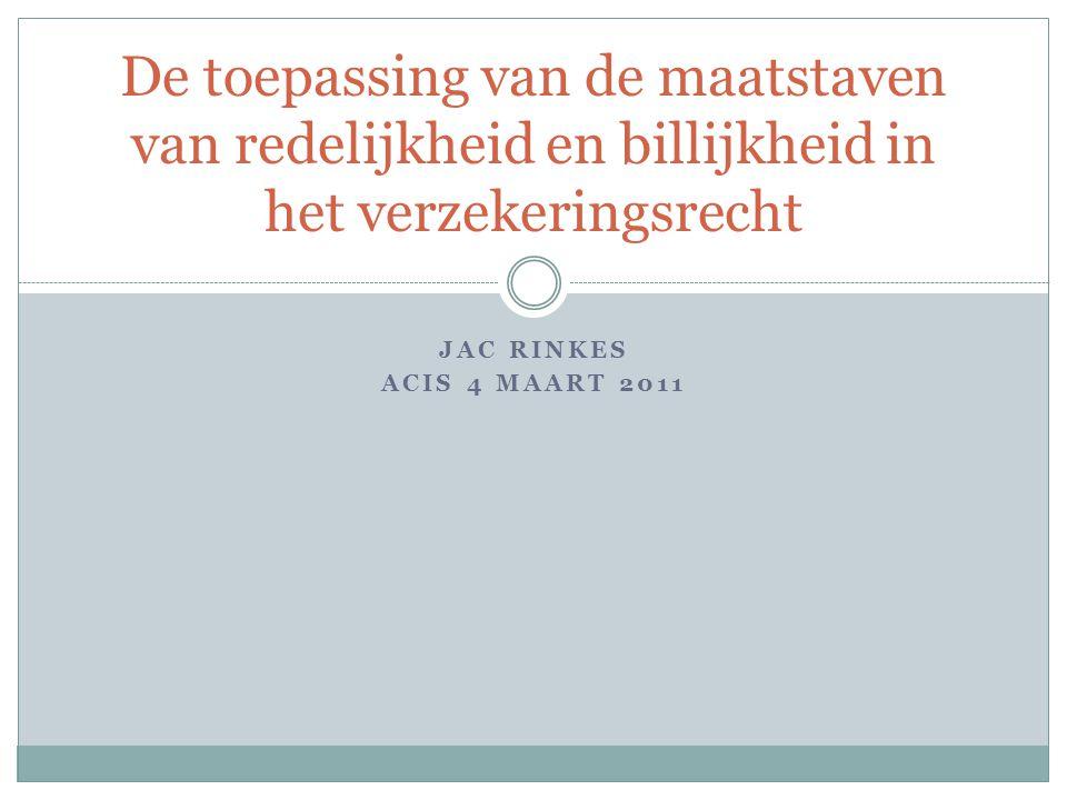 JAC RINKES ACIS 4 MAART 2011 De toepassing van de maatstaven van redelijkheid en billijkheid in het verzekeringsrecht