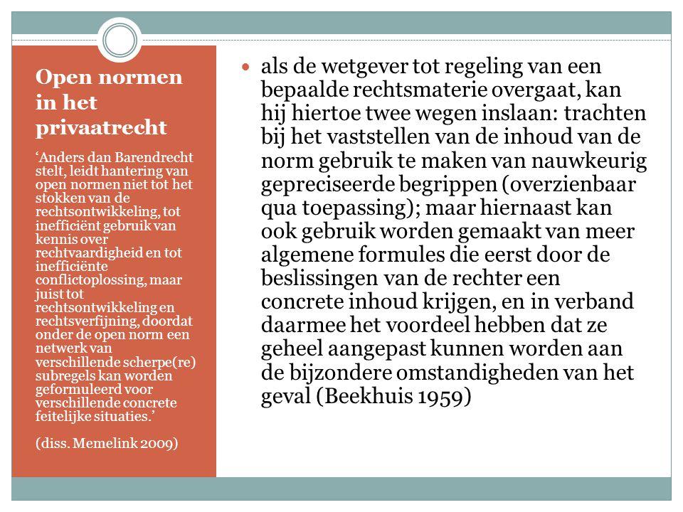 Open normen in het privaatrecht 'Anders dan Barendrecht stelt, leidt hantering van open normen niet tot het stokken van de rechtsontwikkeling, tot ine