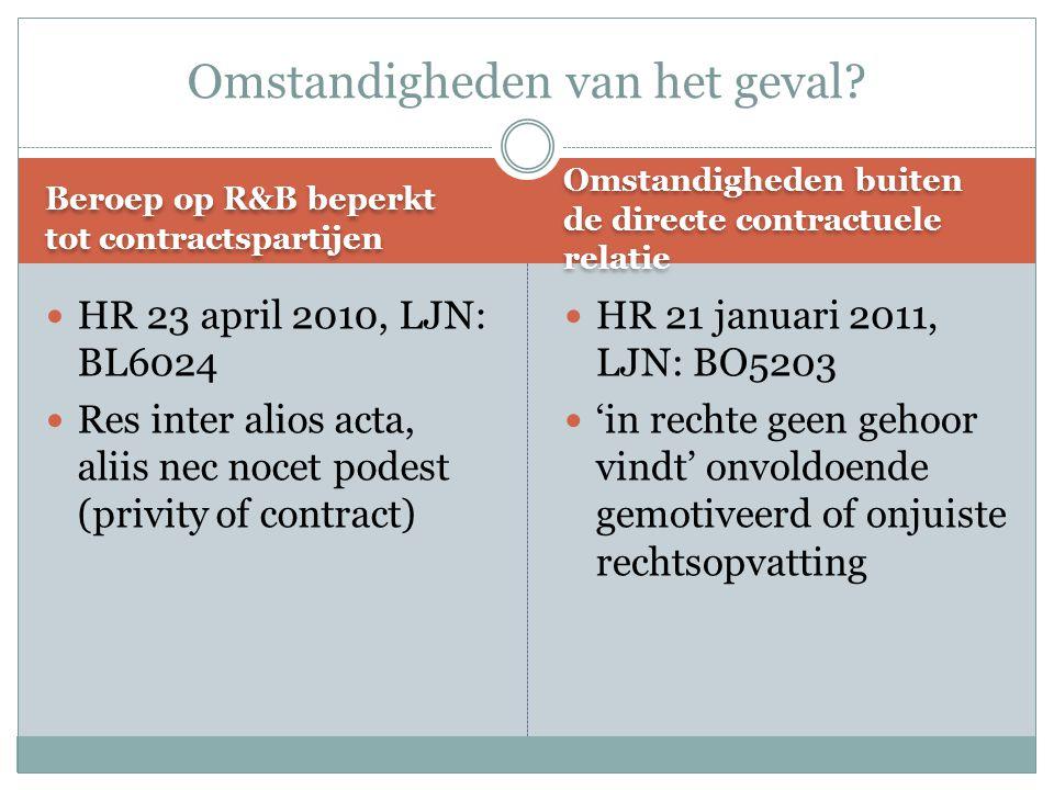 Beroep op R&B beperkt tot contractspartijen Omstandigheden buiten de directe contractuele relatie HR 23 april 2010, LJN: BL6024 Res inter alios acta,