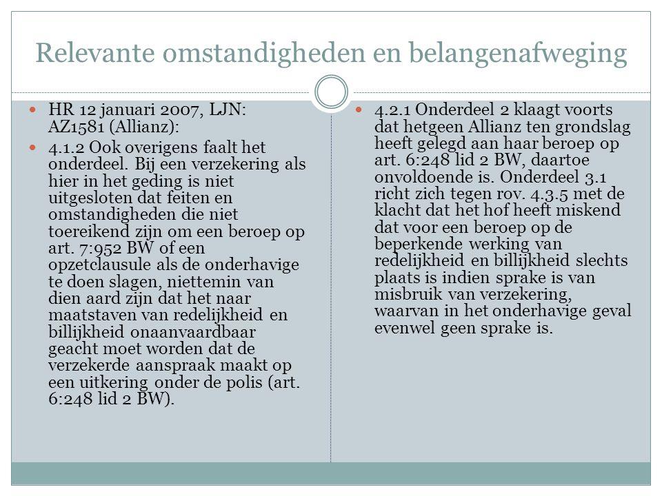Relevante omstandigheden en belangenafweging HR 12 januari 2007, LJN: AZ1581 (Allianz): 4.1.2 Ook overigens faalt het onderdeel. Bij een verzekering a
