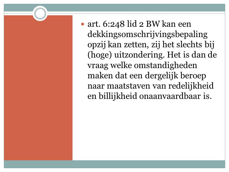 art. 6:248 lid 2 BW kan een dekkingsomschrijvingsbepaling opzij kan zetten, zij het slechts bij (hoge) uitzondering. Het is dan de vraag welke omstand