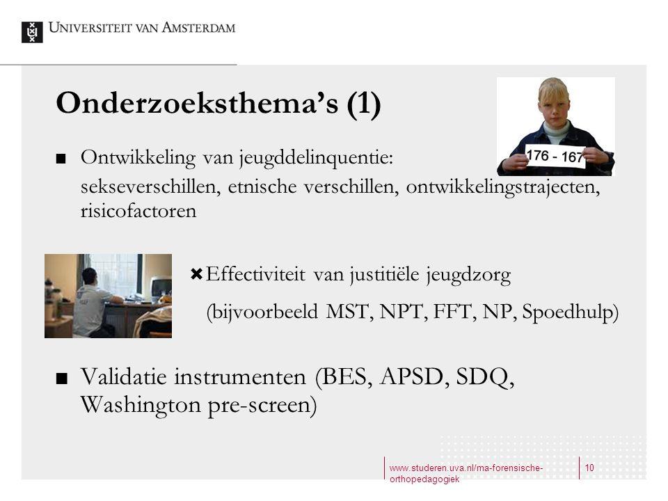 www.studeren.uva.nl/ma-forensische- orthopedagogiek 10 Onderzoeksthema's (1) Ontwikkeling van jeugddelinquentie: sekseverschillen, etnische verschille
