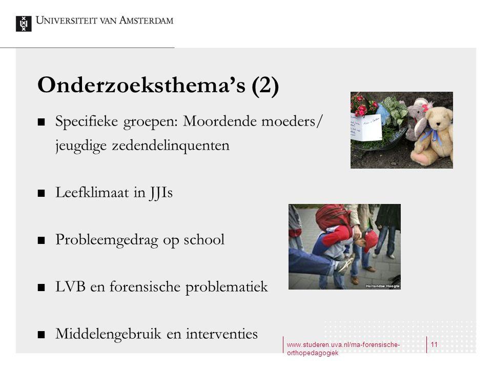 www.studeren.uva.nl/ma-forensische- orthopedagogiek 11 Onderzoeksthema's (2) Specifieke groepen: Moordende moeders/ jeugdige zedendelinquenten Leefkli