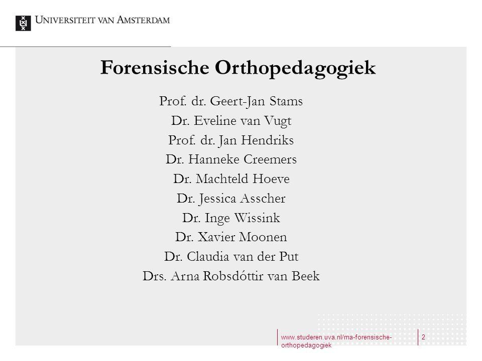www.studeren.uva.nl/ma-forensische- orthopedagogiek 2 Forensische Orthopedagogiek Prof. dr. Geert-Jan Stams Dr. Eveline van Vugt Prof. dr. Jan Hendrik